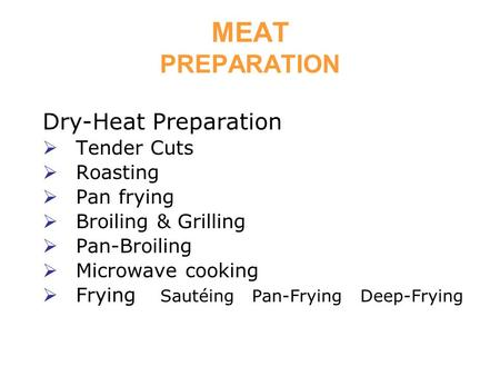 MEAT PREPARATION Dry-Heat Preparation Tender Cuts Roasting Pan frying