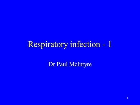 1 Respiratory infection - 1 Dr Paul McIntyre. 2 Influenza - clinical presentation Fever: high, abrupt onset Malaise Myalgia Headache Cough Prostration.