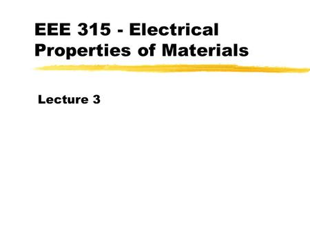 EEE 315 - Electrical Properties of Materials Lecture 3.