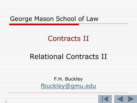 1 George Mason School of Law Contracts II Relational Contracts II F.H. Buckley