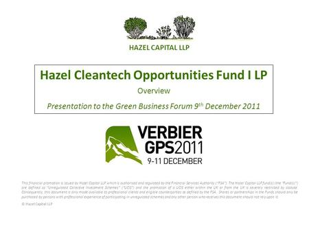 Hazel Cleantech Opportunities Fund I LP Overview Presentation to the Green Business Forum 9 th December 2011 This financial promotion is issued by Hazel.