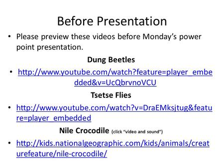 Before Presentation Please preview these videos before Mondays power point presentation. Dung Beetles