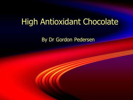 High Antioxidant Chocolate By Dr Gordon Pedersen.