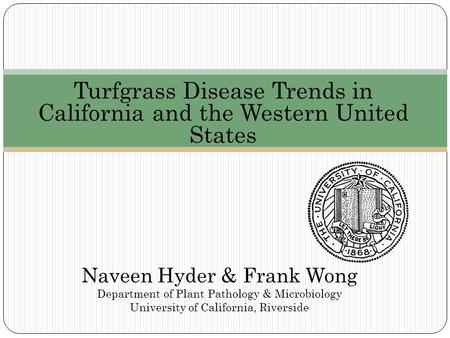 Turfgrass Disease Trends in California and the Western United States Naveen Hyder & Frank Wong Department of Plant Pathology & Microbiology University.