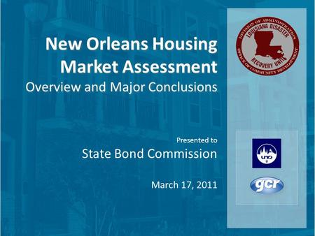New Orleans Housing Market Assessment Overview and Major Conclusions New Orleans Housing Market Assessment Overview and Major Conclusions Presented to.