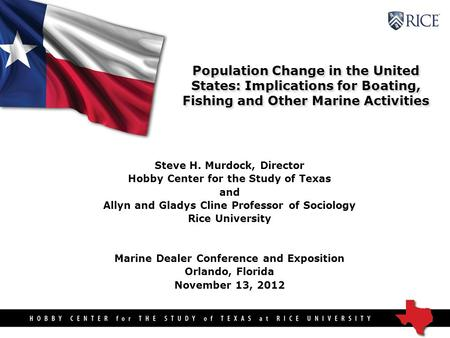 Population Change in the United States: Implications for Boating, Fishing and Other Marine Activities Steve H. Murdock, Director Hobby Center for the Study.