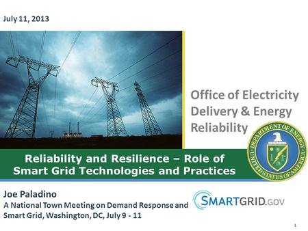 Office of Electricity Delivery & Energy Reliability Reliability and Resilience – Role of Smart Grid Technologies and Practices Joe Paladino A National.
