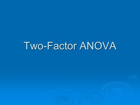 Two-Factor ANOVA. What Do We Mean By Two Factor? This is when we are studying the effect of more than one factor (variable) simultaneously. This is when.