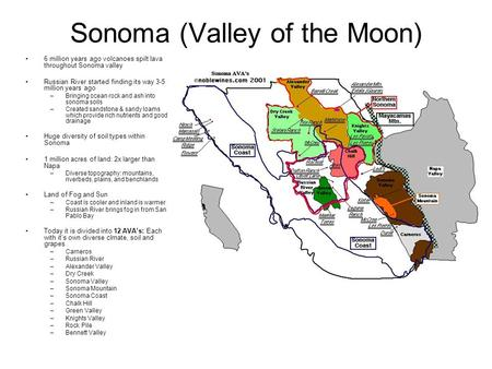 Sonoma (Valley of the Moon) 6 million years ago volcanoes spilt lava throughout Sonoma valley Russian River started finding its way 3-5 million years ago.