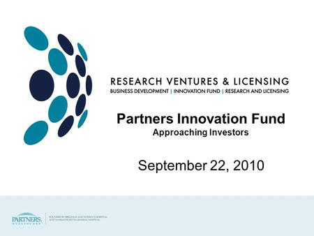 Partners Innovation Fund Approaching Investors September 22, 2010.