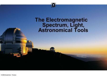 The Electromagnetic Spectrum, Light, Astronomical Tools 0.