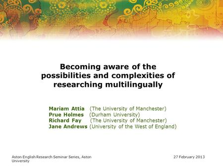 Becoming aware of the possibilities and complexities of researching multilingually Mariam Attia (The University of Manchester) Prue Holmes (Durham University)
