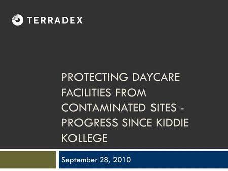 PROTECTING DAYCARE FACILITIES FROM CONTAMINATED SITES - PROGRESS SINCE KIDDIE KOLLEGE September 28, 2010.