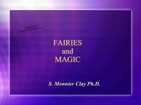 FAIRIES and MAGIC S. Monnier Clay Ph.D.. Fairies (from old French faerie) were a type of mythological being or legendary creature, a form of spirit, often.