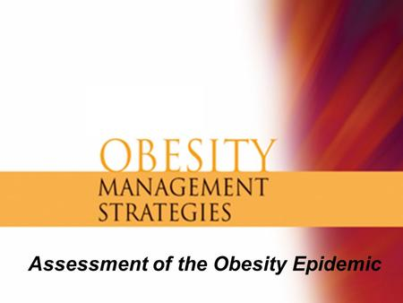 Assessment of the Obesity Epidemic. More than 60% of US Adults Are Overweight Flegal K, et al. JAMA 2002;288:1723-1727. Hedley AA, et al. JAMA 2004;291:2847-2850.