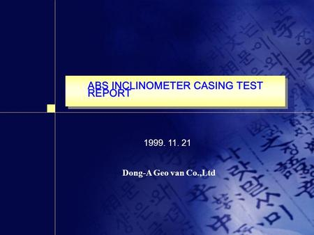 ABS INCLINOMETER CASING TEST REPORT 1999. 11. 21 Dong-A Geo van Co.,Ltd.