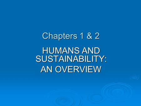 Chapters 1 & 2 HUMANS AND SUSTAINABILITY: AN OVERVIEW.