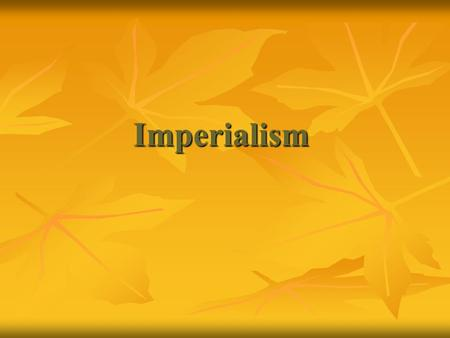 Imperialism. Focus: What are some reasons why countries go to war? Focus: What are some reasons why countries go to war?
