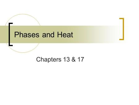Chapters 13 & 17 Phases and Heat. Phases of Matter Chapter 13.