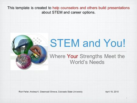 1 STEM and You! Where Your Strengths Meet the Worlds Needs This template is created to help counselors and others build presentations about STEM and career.