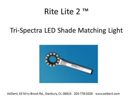 Rite Lite 2 Tri-Spectra LED Shade Matching Light AdDent, 43 Miry Brook Rd., Danbury, Ct. 06810 203-778-0200 www.addent.com.