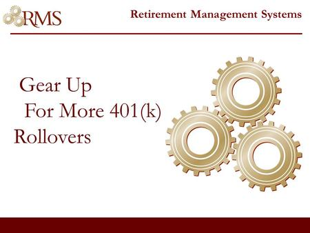 Gear Up For More 401(k) Rollovers Retirement Management Systems.