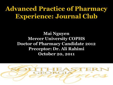 Advanced Practice of Pharmacy Experience: Journal Club Mai Nguyen Mercer University COPHS Doctor of Pharmacy Candidate 2012 Preceptor: Dr. Ali Rahimi.