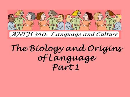 The Biology and Origins of Language Part 1