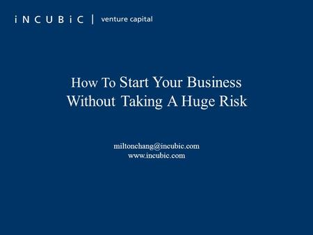 How To Start Your Business Without Taking A Huge Risk