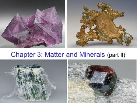 Chapter 3: Matter and Minerals (part II). Minerals: the building blocks of rocks Definition of a Mineral: naturally occurring inorganic solid characteristic.