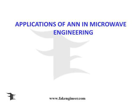 Www.fakengineer.com APPLICATIONS OF ANN IN MICROWAVE ENGINEERING.