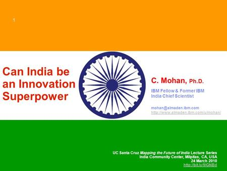 © 2002 IBM Corporation 1 Can India be an Innovation Superpower C. Mohan, Ph.D. IBM Fellow & Former IBM India Chief <strong>Scientist</strong>