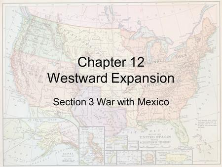 Chapter 12 Westward Expansion Section 3 War with Mexico.