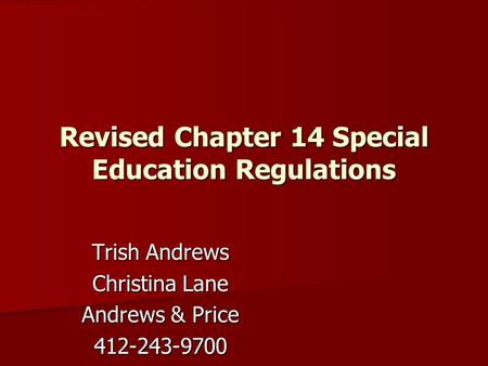 Revised Chapter 14 Special Education Regulations Trish Andrews Christina Lane Andrews & Price 412-243-9700.