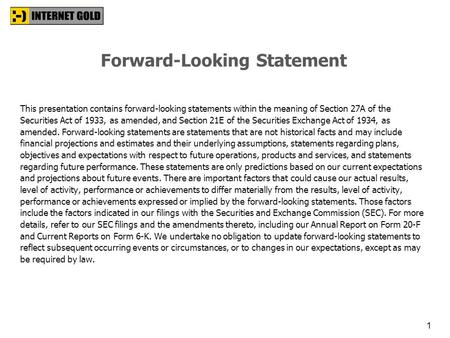 The Bezeq Era Investors Presentation, July 2011. 1 Forward-Looking Statement This presentation contains forward-looking statements within the meaning.