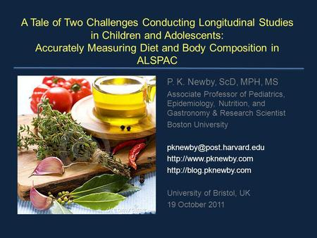 A Tale of Two Challenges Conducting Longitudinal Studies in Children and Adolescents: Accurately Measuring Diet and Body Composition in ALSPAC P. K. Newby,