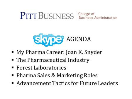 AGENDA My Pharma Career: Joan K. Snyder The Pharmaceutical Industry