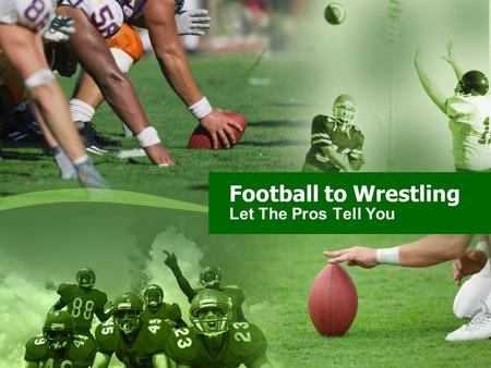 Football to Wrestling Let The Pros Tell You.