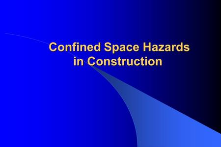 Confined Space Hazards in Construction. Objectives Define a Confined Space Define a Permit-Required Confined Space Be Familiar with OSHA Standards and.