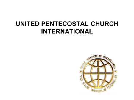 UNITED PENTECOSTAL CHURCH INTERNATIONAL. UNITED PENTECOSTAL CHURCH PENTECOSTAL a broad term denoting those following the holiness movement descended largley.