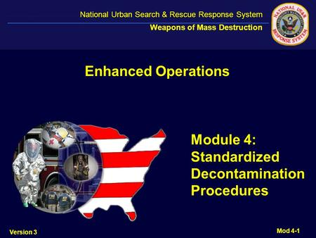 National Urban Search & Rescue Response System National Urban Search & Rescue Response System Weapons of Mass Destruction Module 4: Standardized Decontamination.
