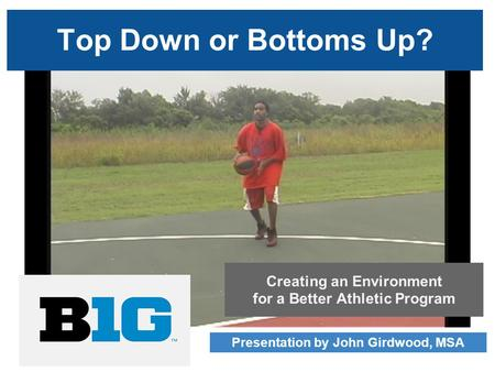 Top Down or Bottoms Up? Presentation by John Girdwood, MSA Creating an Environment for a Better Athletic Program.