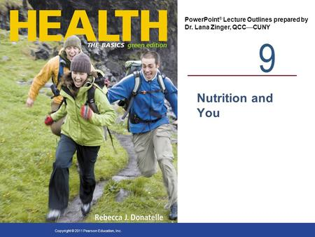 9 PowerPoint ® Lecture Outlines prepared by Dr. Lana Zinger, QCC CUNY Copyright © 2011 Pearson Education, Inc. Nutrition and You.