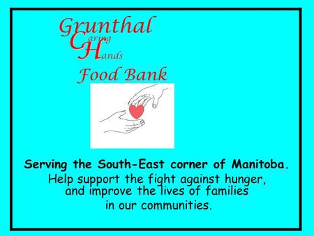 Serving the South-East corner of Manitoba. Help support the fight against hunger, and improve the lives of families in our communities. Grunthal C H H.