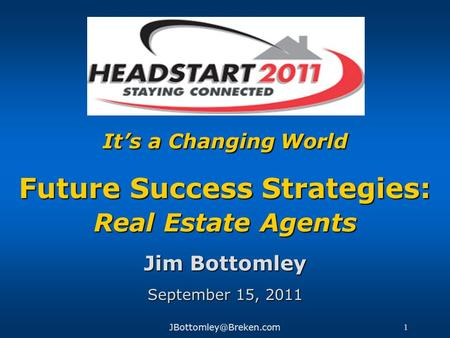 1 Its a Changing World Future Success Strategies: Real Estate Agents Jim Bottomley September 15, 2011.