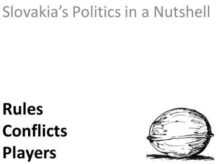 Rules Conflicts Players Slovakias Politics in a Nutshell.