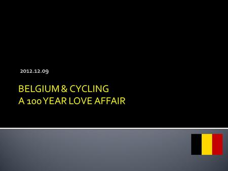 2012.12.09 BELGIUM & CYCLING A 100 YEAR LOVE AFFAIR.