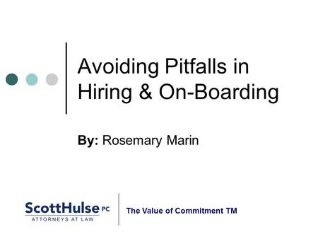 Avoiding Pitfalls in Hiring & On-Boarding By: Rosemary Marin The Value of Commitment TM.