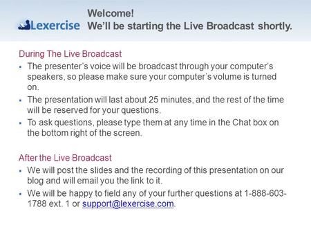 Welcome! Well be starting the Live Broadcast shortly. During The Live Broadcast The presenters voice will be broadcast through your computers speakers,