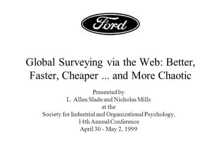Global Surveying via the Web: Better, Faster, Cheaper... and More Chaotic Presented by L. Allen Slade and Nicholas Mills at the Society for Industrial.